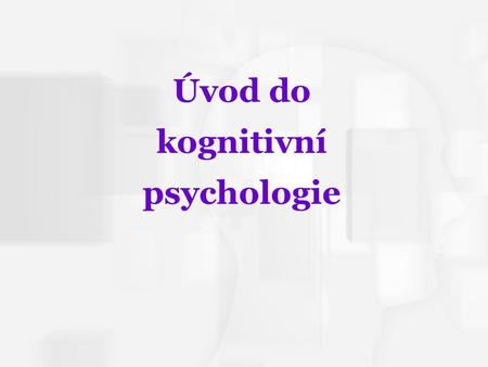 Cognitive Psychology, Fourth Edition, Robert J. Sternberg Chapter 1 Úvod do kognitivní psychologie.