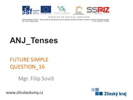 FUTURE SIMPLE QUESTION_16 Mgr. Filip Soviš ANJ_Tenses www.zlinskedumy.cz.
