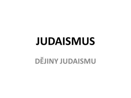 JUDAISMUS DĚJINY JUDAISMU.