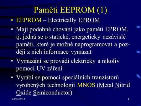 Paměti EEPROM (1) EEPROM – Electrically EPROM