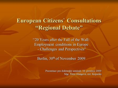 "European Citizens` Consultations ""Regional Debate"" ""20 Years after the Fall of the Wall: Employment conditions in Europe - Challenges and Perspectives"""