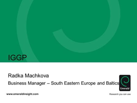 IGGP Radka Machkova Business Manager – South Eastern Europe and Baltics.