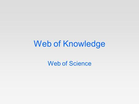 Web of Knowledge Web of Science. Web of Knowledge