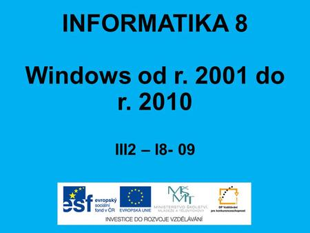 INFORMATIKA 8 Windows od r. 2001 do r. 2010 III2 – I8- 09.