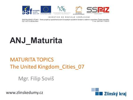 MATURITA TOPICS The United Kingdom_Cities_07 Mgr. Filip Soviš ANJ_Maturita www.zlinskedumy.cz.