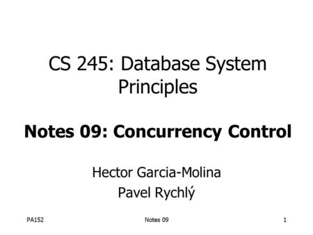 PA152Notes 091 CS 245: Database System Principles Notes 09: Concurrency Control Hector Garcia-Molina Pavel Rychlý.
