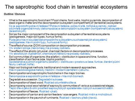 The saprotrophic food chain in terrestrial ecosystems Outline / Osnova What is the saprotrophic food chain? Food chains, food webs, trophic pyramids, decomposition.