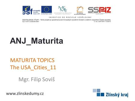 MATURITA TOPICS The USA_Cities_11 Mgr. Filip Soviš ANJ_Maturita www.zlinskedumy.cz.