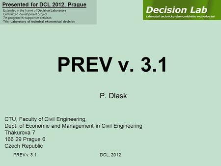 PREV v. 3.1DCL, 2012 PREV v. 3.1 P. Dlask Presented for DCL 2012, Prague Extended in the frame of Decision Laboratory Centralized development project 7th.