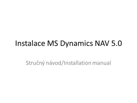 Instalace MS Dynamics NAV 5.0 Stručný návod/Installation manual.