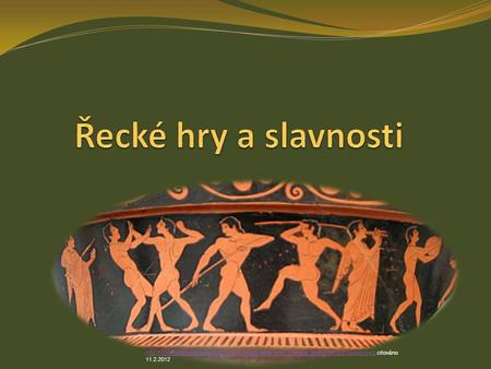 Řecké hry a slavnosti http://commons.wikimedia.org/wiki/File:Greek_vase_with_different_sportsmen.jpg?uselang=cs citováno 11.2.2012.