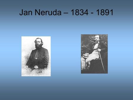 Jan Neruda – 1834 - 1891.