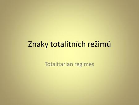 Znaky totalitních režimů Totalitarian regimes. Total (or totalitarian rule) is a political system where the state, usually under the control of a single.