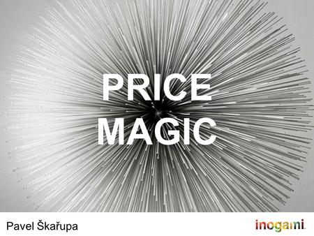 PRICE MAGIC Pavel Škařupa. P&GMcKinseyRajfkaInogami 1997201020122014 SKOLA.