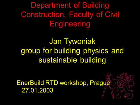 Department of Building Construction, Faculty of Civil Engineering Jan Tywoniak group for building physics and sustainable building EnerBuild RTD workshop,