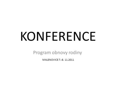 KONFERENCE Program obnovy rodiny MALENOVICE 7.-8. 11.2011.