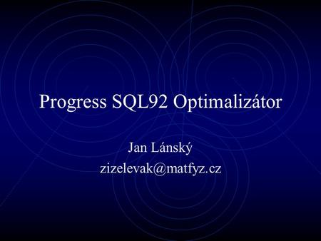 Progress SQL92 Optimalizátor Jan Lánský