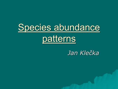 Species abundance patterns Jan Klečka. Typy modelů (nejedná se o úplný výčet) 1) Statistické modely Log-series (Fisher et al. 1943) Log-normal (Preston.