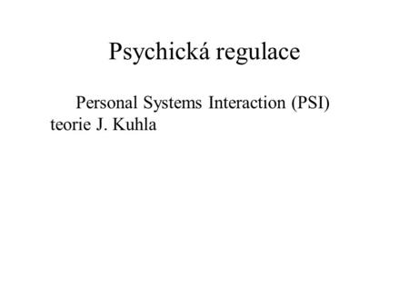 Psychická regulace Personal Systems Interaction (PSI) teorie J. Kuhla.