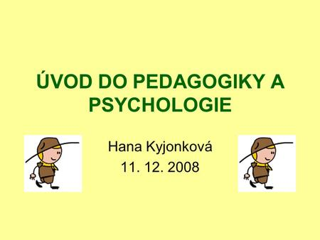 ÚVOD DO PEDAGOGIKY A PSYCHOLOGIE