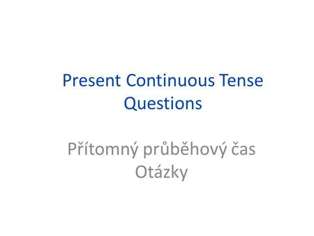 Present Continuous Tense Questions