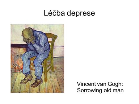 Léčba deprese Vincent van Gogh: Sorrowing old man.
