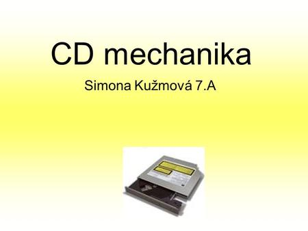 CD mechanika Simona Kužmová 7.A.