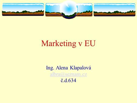 Marketing v EU Ing. Alena Klapalová č.d.634.