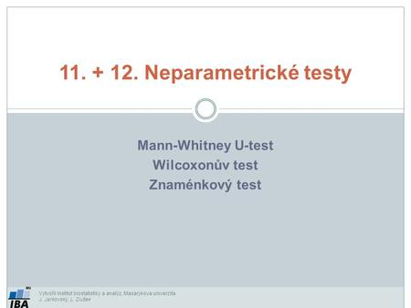 Mann-Whitney U-test Wilcoxonův test Znaménkový test