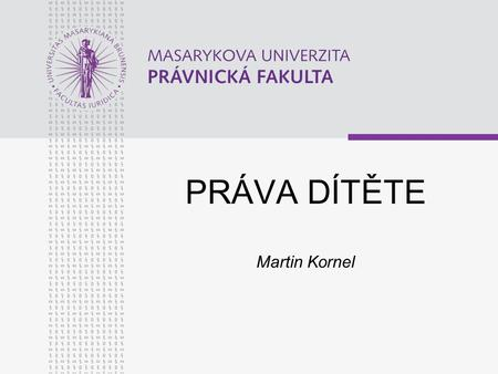 PRÁVA DÍTĚTE Martin Kornel. www.law.muni.cz LITERATURA Fortin, J.: Children's rights and the developing law. Cambridge: Cambridge University Press, 2005.