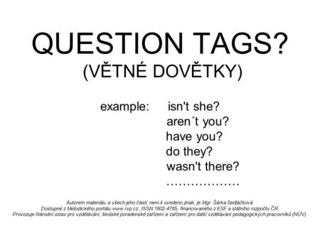 QUESTION TAGS? (VĚTNÉ DOVĚTKY)
