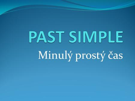 Minulý prostý čas. Regular verbs – pravidelná slovesa např. stay, cook, play, watch, wash, phone, arrive, visit, carry, need, want, work, decide, stop.