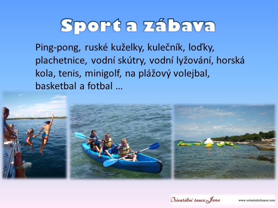 Ping-pong, ruské kuželky, kulečník, loďky, plachetnice, vodní skútry, vodní lyžování, horská kola, tenis, minigolf, na plážový volejbal, basketbal a fotbal …