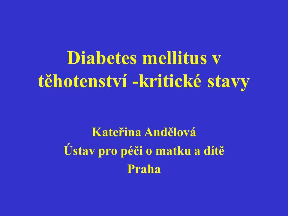 Diabetes mellitus v těhotenství-kritické stavy Typy diabetu vyskytující se v těhotenství: Diabetes I.