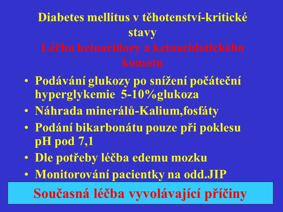 Diabetes mellitus v těhotenství kritické stavy Nejčastější příčiny vzniku ketoacidozy v graviditě  Infekční komplikace v těhotenství  Vynechání inzulinu  Chyby v léčbě diabetu  Některé léky -tokolytika,kortikoidy  INZULINOVÁ PUMPA  Nově zjištěný DM (I.typ)