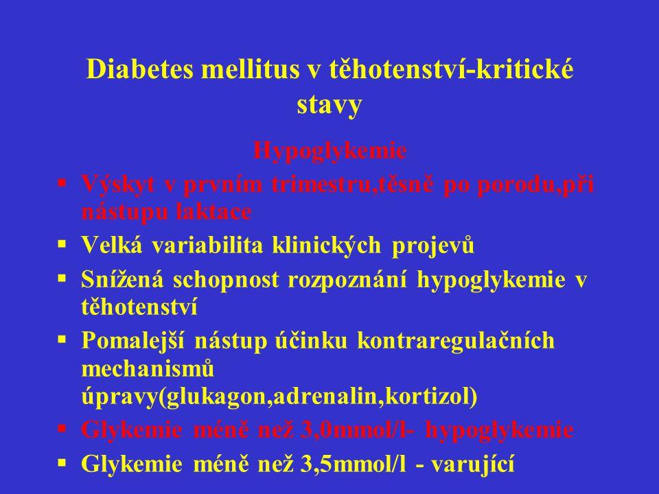 Diabetes mellitus v těhotenství- kritické stavy Predisponující faktory pro riziko hypoglykemie v graviditě  Opakované hypoglykemie v anamnese  Délka trvání diabetu  Vyšší celková denní dávka inzulinu  Nízké hodnoty HbAlc  INZULINOVÁ PUMPA  Hypoglykmie v prekoncepčním období