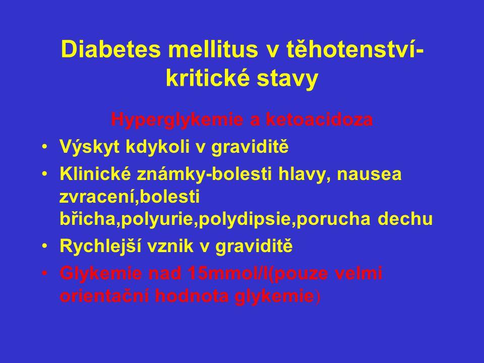 Diabetes mellitus v těhotenství-kritické stavy Definice hyperglykemie s ketoacidozou  glykemie nad 15mmol/l  arteriální pH méně než 7,30  bikarbonáty v seru méně než 15mEq/ml  průkaz ketonemie  dehydratace,známky hemokoncentrace,leukocytoza,vyšší urea,hypernatremie,hypofosfatemie