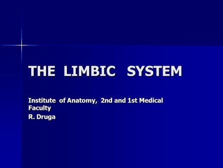 THE LIMBIC SYSTEM Institute of Anatomy, 2nd and 1st Medical Faculty R. Druga.