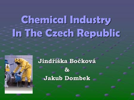 Chemical Industry In The Czech Republic Jindřiška Bočková & Jakub Dombek.