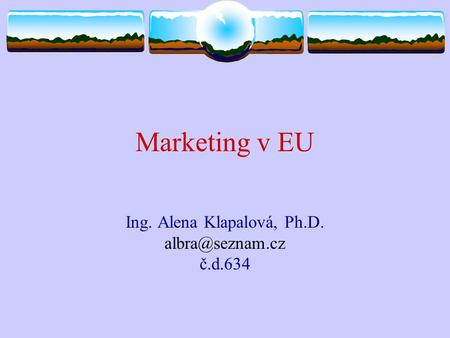 Marketing v EU Ing. Alena Klapalová, Ph.D. č.d.634.