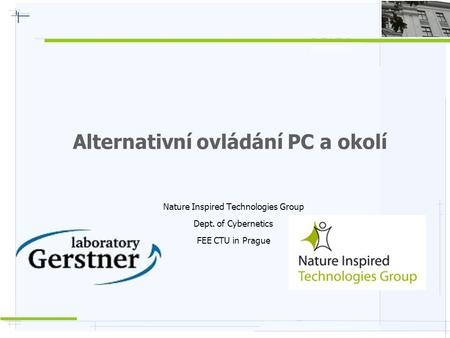 Alternativní ovládání PC a okolí Nature Inspired Technologies Group Dept. of Cybernetics FEE CTU in Prague.