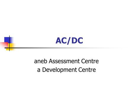 AC/DC aneb Assessment Centre a Development Centre.