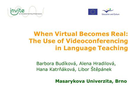 When Virtual Becomes Real: The Use of Videoconferencing in Language Teaching Barbora Budíková, Alena Hradilová, Hana Katrňáková, Libor Štěpánek Masarykova.