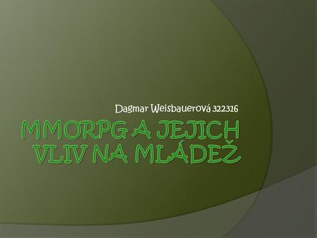 Dagmar Weisbauerová 322316. Co je to MMORPG?  Massive(ly)-Multiplayer Online Role- Playing Game  Neboli :Hromadná Online hra na hrdiny  Po č íta č.