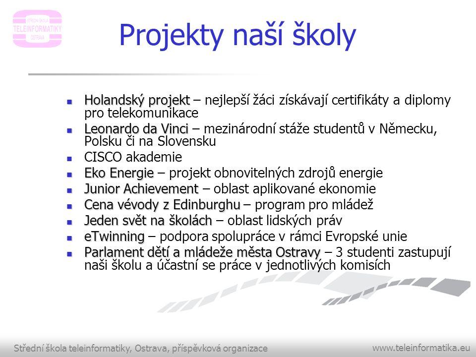 Střední škola teleinformatiky, Ostrava, příspěvková organizace www.teleinformatika.eu Spolupráce s firmami  Atlantis, Alcatel, Elfort, UPC, GTS, O 2, Aliatel, Micos, Cubenet, Bonel, 2N, Alphatel, Telesis, Profiber s.r.o., Jablotron, T5, Kablo Děčín aj.