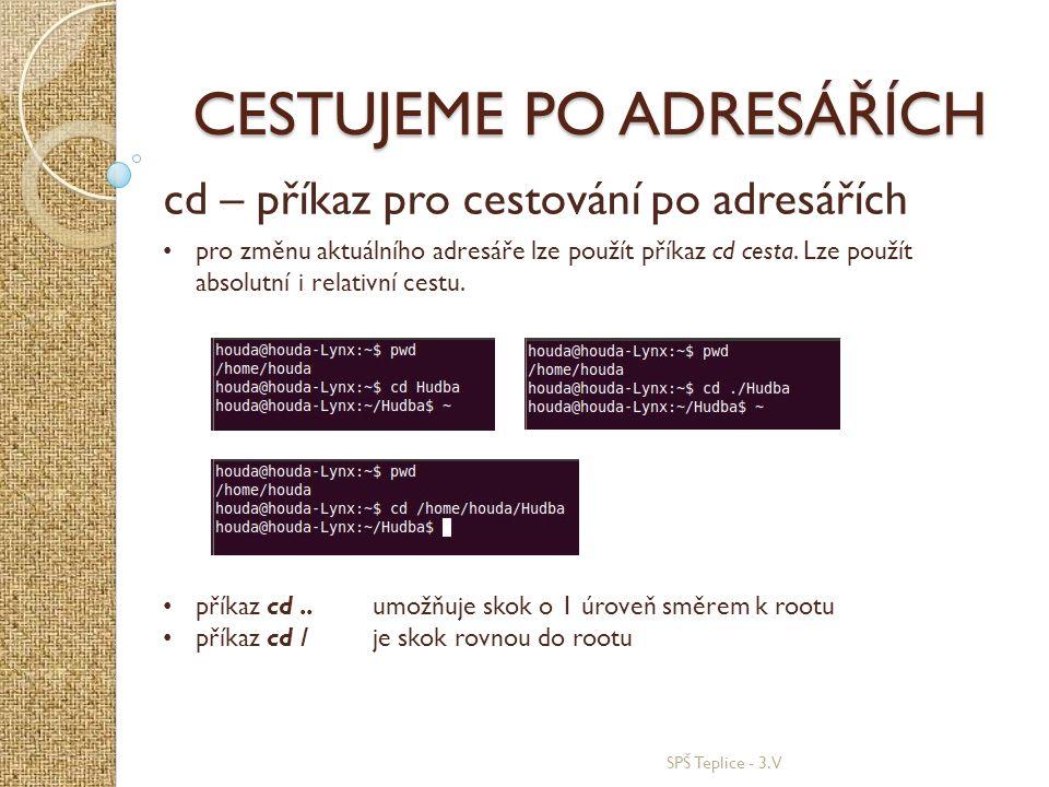 SPŠ Teplice - 3.V VÝPIS OBSAHU ADRESÁŘE ls – příkaz pro výpis obsahu adresáře syntaxe: ls cesta (ls –a cesta) Příkaz ls vypisuje obsah adresáře, pokud přidáme přepínač –a budou ve výpisu i skryté soubory.