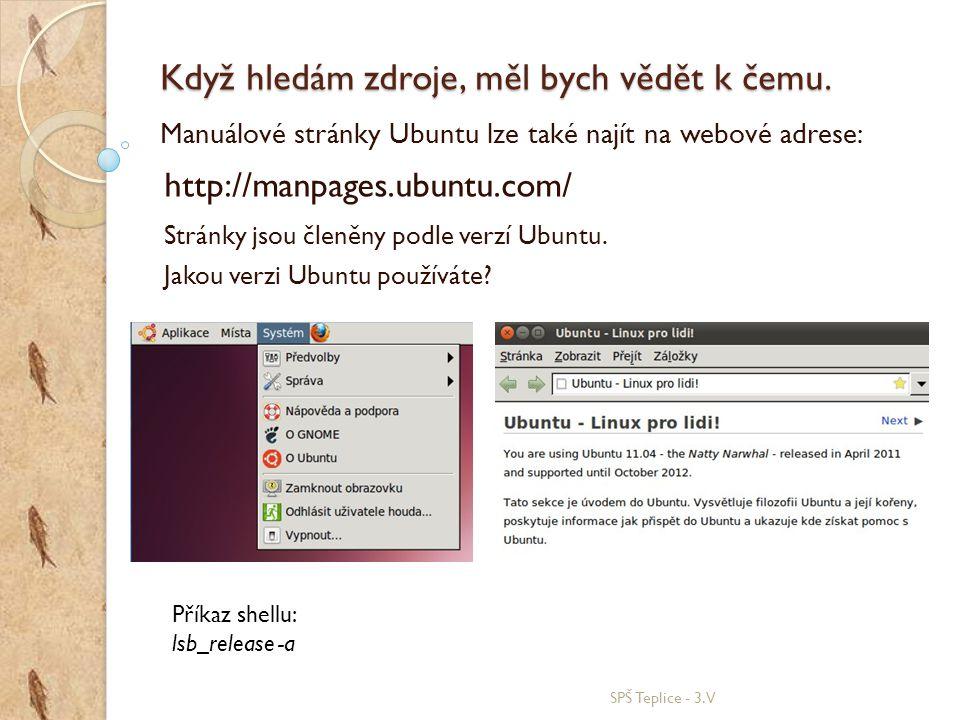 Když hledám zdroje, měl bych vědět k čemu.SPŠ Teplice - 3.V Verze Ubuntu v shellu.