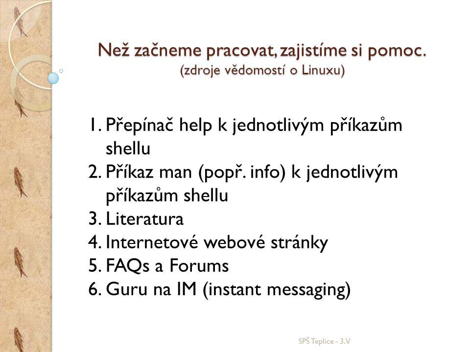 POMÓÓÓÓÓC - HELP SPŠ Teplice - 3.V Syntaxe: příkaz --help Příklad: top --help Pomocí helpu získáme jen základní informace o příkazu.