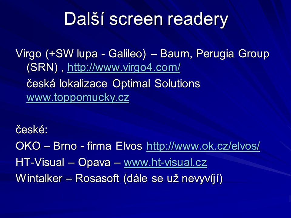 Speciální hardware Některé screen readery*) je možné doplnit o zobrazení textových informací na braillských zobrazovačích: *) (Hall, Supernova, JAWS, WinEyes, české OKO Braillské zobrezovače: dovoz: Braillské řádky: Fredom Scientific, Alva, Timus (Holandsko) – dodávají Galop, Spektra, BrailleTech, Adaptech...