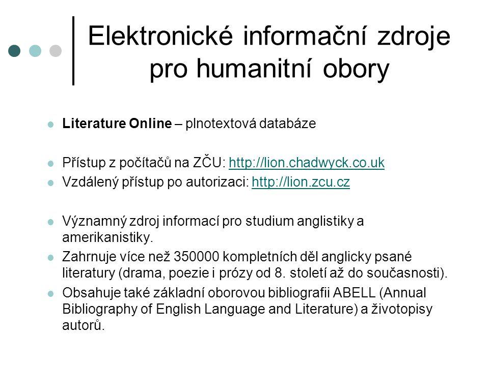 Elektronické informační zdroje pro humanitní obory  Literature Resource Center – plnotextová databáze  Přístup z počítačů na ZČU:http://infotrac.galegroup.com/itweb/zapad?db=LitRC-31http://infotrac.galegroup.com/itweb/zapad?db=LitRC-31  Vzdálený přístup: http://lrc.zcu.czhttp://lrc.zcu.cz  Biografické, bibliografické a kontextové informace k více jak 130 000 autorům.